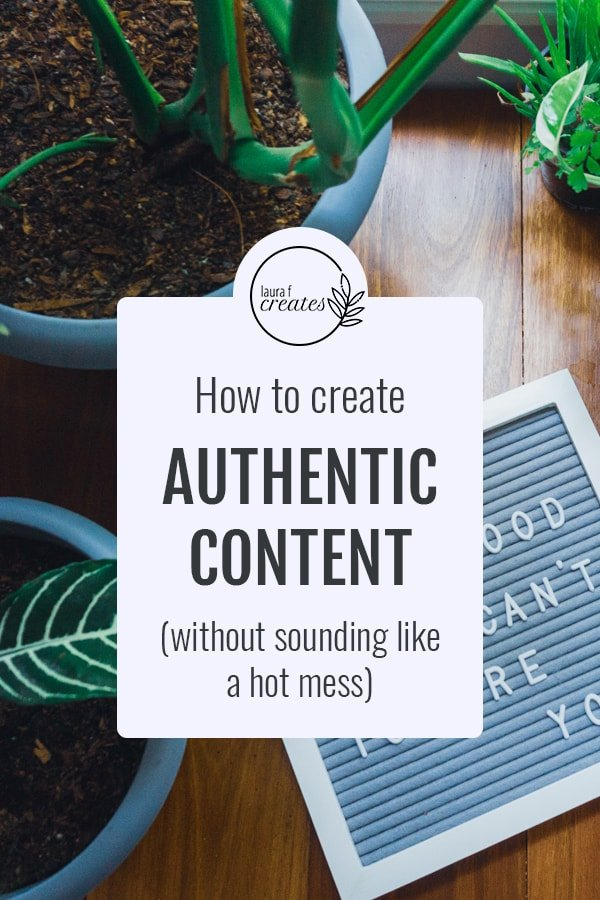 How to create authentic content, without being a hot mess